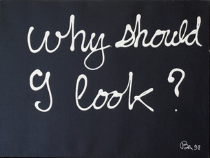 Why should I look ? by Vautier Ben